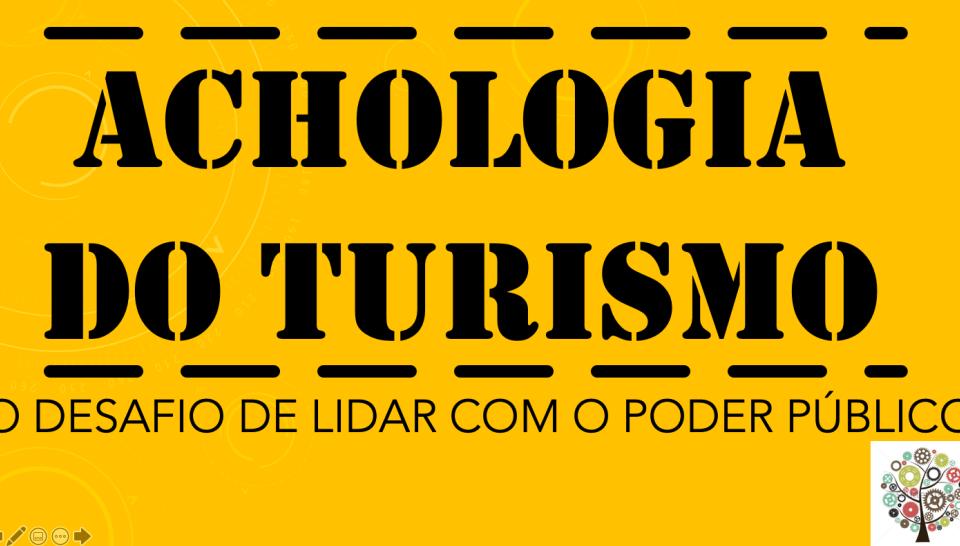 TEXTO 134 – ACHOLOGIA DO TURISMO. O DESAFIO DE LIDAR COM O PODER PÚBLICO. Série Política de Turismo, por Eduardo Mielke
